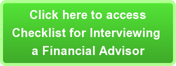 Click here to access Checklist for Interviewing  a Financial Advisor